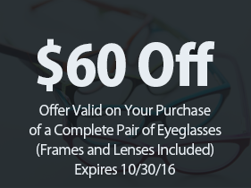 $60 Off Offer Valid on Your Purchase  of a Complete Pair of Eyeglasses (Frames and Lenses Included) Expires 10/30/16